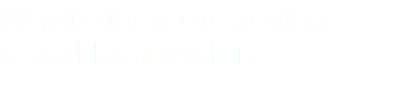 What others are saying about Kohl Motors